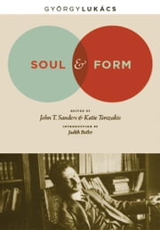 Soul and Form ebook by Georg Lukacs,Judith Butler,John T. Sanders,Katie Terezakis,Anna Bostock