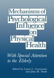 Mechanisms of Psychological Influence on Physical Health - With Special Attention to the Elderly ebook by Laura L. Carstensen