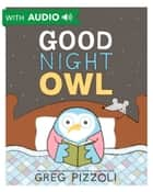 Good Night Owl - A Disney Hyperion eBook With Audio ebook by Greg Pizzoli, Greg Pizzoli