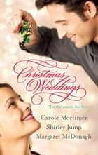 Christmas Weddings - His Christmas Eve Proposal\Snowbound Bride\Their Christmas Vows ebook by Carole Mortimer, Shirley Jump, Margaret McDonagh