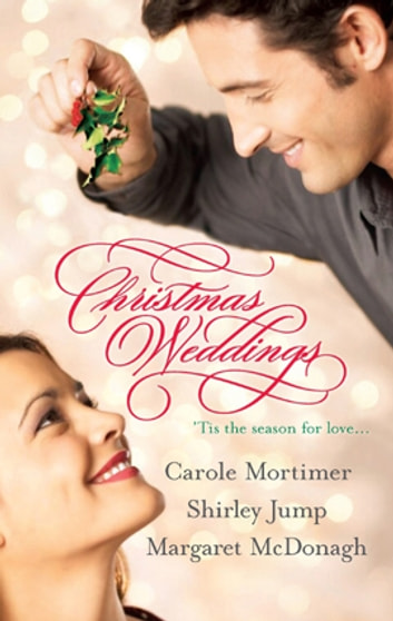 Christmas Weddings - An Anthology ebook by Carole Mortimer,Shirley Jump,Margaret McDonagh