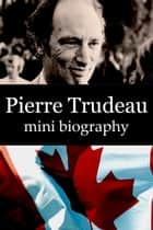 Pierre Trudeau Mini Biography ebook by eBios