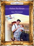 Father For Keeps (Mills & Boon Vintage 90s Modern) ebook by Ana Seymour