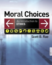 Moral Choices - An Introduction to Ethics ebook by Scott Rae