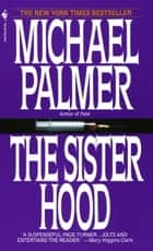 The Sisterhood - A Novel eBook by Michael Palmer