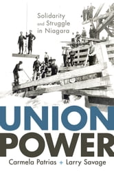Union Power - Solidarity and Struggle in Niagara ebook by Carmela Patrias,Larry Savage