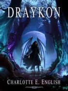 Draykon - An Epic Fantasy of Dragons ebook by Charlotte E. English