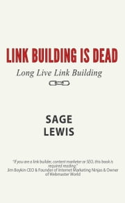 Link Building Is Dead. Long Live Link Building! ebook by Sage Lewis
