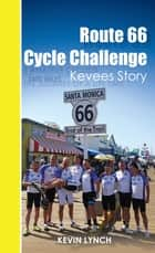 Route 66 Cycle Challenge, Kevee's Story ebook by Kevin Lynch