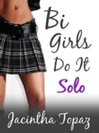 Bi Girls Do It Solo ebook by Jacintha Topaz