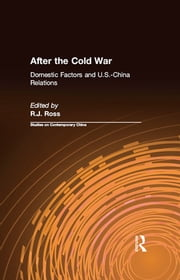 After the Cold War: Domestic Factors and U.S.-China Relations - Domestic Factors and U.S.-China Relations ebook by R.J. Ross