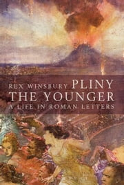 Pliny the Younger - A Life in Roman Letters ebook by Rex Winsbury