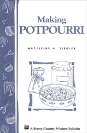 Making Potpourri - Storey's Country Wisdom Bulletin A-130 ebook by Madeleine H. Siegler