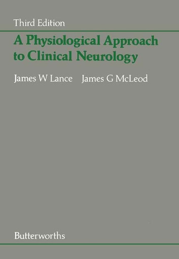 A Physiological Approach to Clinical Neurology ebook by James W. Lance,James G. McLeod