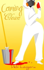Coming Clean - A Crime Scene Cleaning Novella ebook by Deb Longoria