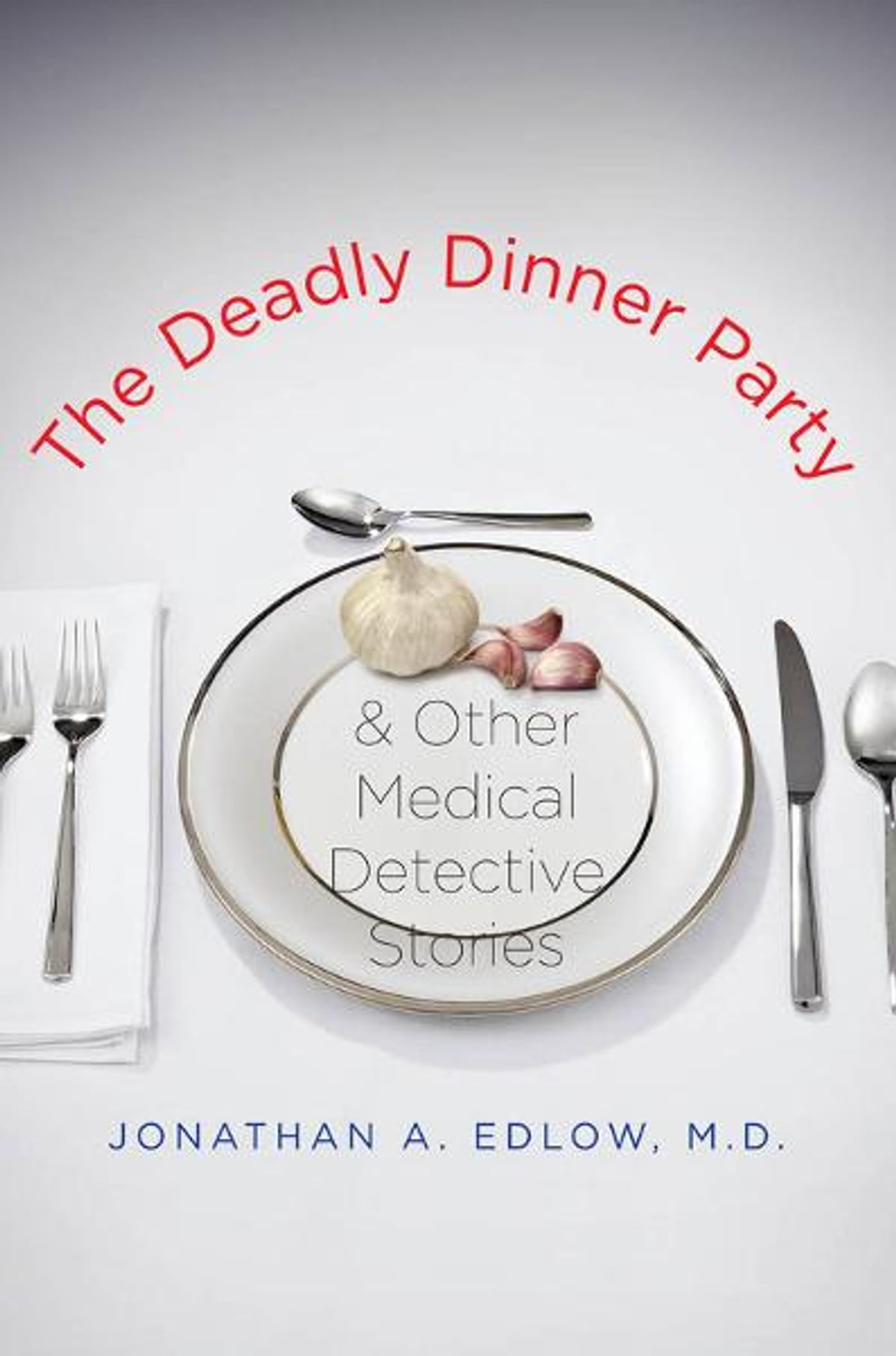 Attractive The Deadly Dinner Party Part - 4: The Deadly Dinner Party: And Other Medical Detective Stories EBook By  Jonathan A. Edlow - 9780300154993   Rakuten Kobo