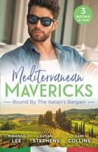Mediterranean Mavericks - Bound By The Italian's Bargain/The Italian's Ruthless Seduction/Bound to the Tuscan Billionaire/Bought by Her Italian ebook by Susan Stephens, Miranda Lee, Dani Collins