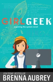 Girl Geek - A Gaming The System Prequel ebook by Brenna Aubrey