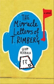 The Miracle Letters of T. Rimberg - A Novel ebook by Geoff Herbach