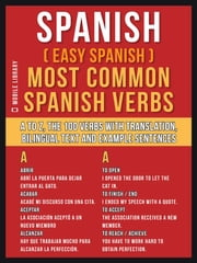 Spanish ( Easy Spanish ) Most Common Spanish Verbs - A to Z, the 100 Verbs with Translation, Bilingual Text and Example Sentences ebook by Mobile Library