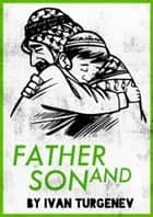 Father and Son (Father and children) with free audiobook link - The Harvard Classics Shelf of Fiction ebook by Ivan Sergeyevich Turgenev, Ivan Turgenev