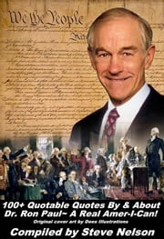 100+ Quotable Quotes By & About Dr. Ron Paul~ A Real Amer-I-Can! ebook by Steve Nelson