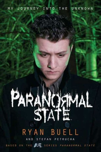 Paranormal State - My Journey into the Unknown ebook by Ryan Buell,Stefan Petrucha