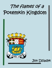 The Flames of a Potemkin Kingdom ebook by Jon Dziadyk
