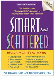 "Smart but Scattered - The Revolutionary ""Executive Skills"" Approach to Helping Kids Reach Their Potential ebook by Peg Dawson, EdD, Richard Guare,..."