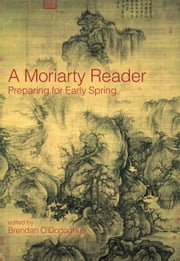 A Moriarty Reader - Preparing for Early Spring eBook by Brendan O'Donoghue
