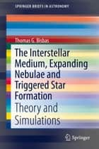The Interstellar Medium, Expanding Nebulae and Triggered Star Formation ebook by Thomas G. Bisbas