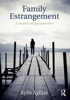 Family Estrangement - A matter of perspective ebook by Kylie Agllias