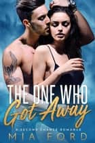 The One Who Got Away ebook by Mia Ford
