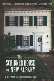 The Scribner House of New Albany - A Bicentennial Commemoration ebook by Anne Frye Caudill,Otis Amanda Dick,Pamela Peters,Carlene Biggs Price