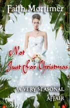 Not Just For Christmas - A Very..........Affair, #4 電子書籍 by Faith Mortimer