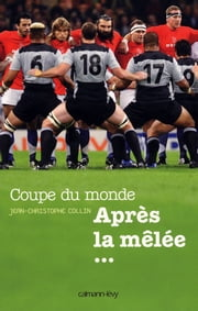 Coupe du Monde Après la mêlée... ebook by Jean-Christophe Collin