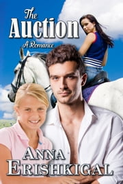 The Auction: a Romance - A Novel of the Dreamtime ebook by Anna Erishkigal