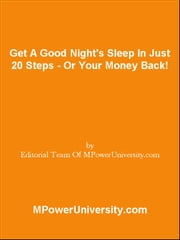 Get A Good Night's Sleep In Just 20 Steps - Or Your Money Back! ebook by Editorial Team Of MPowerUniversity.com