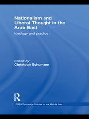 Nationalism and Liberal Thought in the Arab East - Ideology and Practice ebook by Christoph Schumann