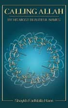 Calling Allah By His Most Beautiful Names ebook by Shaykh Fadhlalla Haeri