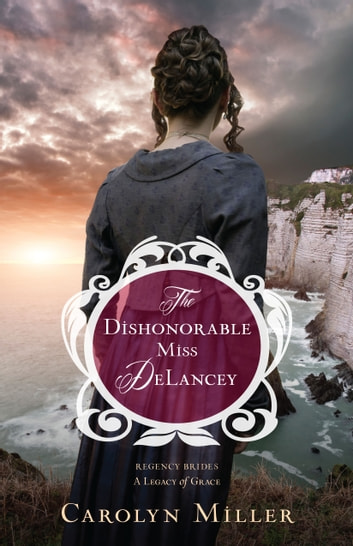 The Dishonorable Miss DeLancey ebook by Carolyn Miller