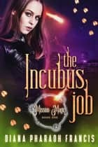 The Incubus Job ebook by Diana Pharaoh Francis