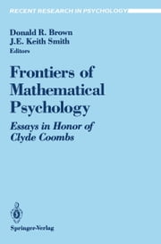 Frontiers of Mathematical Psychology - Essays in Honor of Clyde Coombs ebook by Donald R. Brown,J.E.Keith Smith
