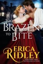Too Brazen to Bite - Gothic Historical Romance ebook by Erica Ridley
