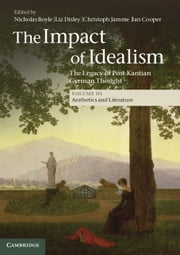 The Impact of Idealism: Volume 3, Aesthetics and Literature - The Legacy of Post-Kantian German Thought ebook by Nicholas Boyle,Liz Disley,Christoph Jamme,Ian Cooper