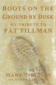 Boots on the Ground by Dusk - My Tribute to Pat Tillman ebook by Mary Tillman