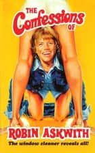 The Confessions Of Robin Askwith ebook by Robin Askwith