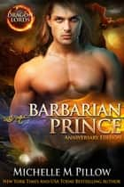 Barbarian Prince - Dragon Lords Anniversary Edition 電子書 by Michelle M. Pillow