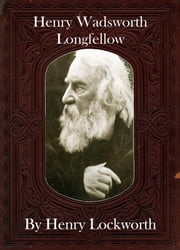 Henry Wadsworth Longfellow ebook by Henry Lockworth,Eliza Chairwood,Bradley Smith