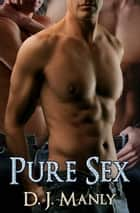 Pure Sex ebook by D.J. Manly
